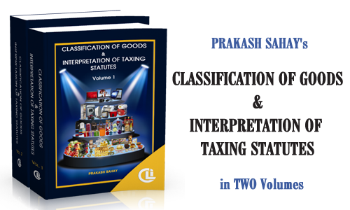Prakash Sahay's Classification of Goods & Interpretation of Taxing Statutes (Two Volumes)