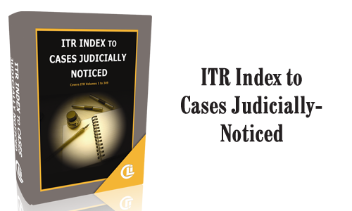 ITR Index to Cases Judicially-Noticed