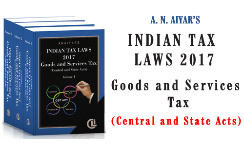 A. N. Aiyar's Indian Tax Laws, 2017 - Goods and Service Tax