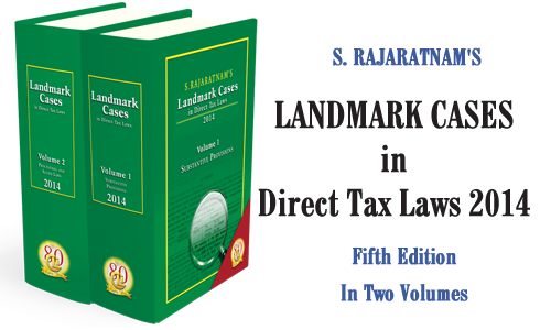 S. Rajaratnam's Landmark Cases in Direct Tax Laws 2014 (Two Volumes)